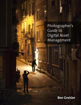 Photographer's Guide to the Digital Lifecycle: Real-Life Workflow Scenarios for Managing Still and Motion Photography Assets