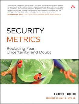 Security Metrics: Replacing Fear, Uncertainty, and Doubt