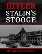 Hitler: Stalin's Stooge