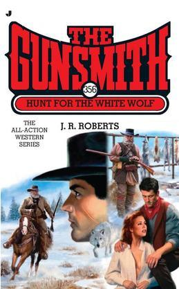 The Gunsmith #356: Hunt for the White Wolf