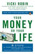Your Money or Your Life: 9 Steps to Transforming Your Relationship with Money and Achieving Financial Independence: Revised and Updated for the 21st C
