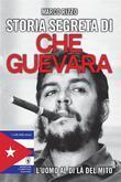 Storia segreta di Che Guevara