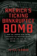 America's Ticking Bankruptcy Bomb: How the Looming Debt Crisis Threatens the American Dream-and How We Can Turn the Tide Before It's Too Late