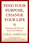 Find Your Purpose, Change Your Life: Getting to the heart of Your Life's Mission