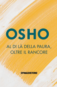 Osho - Al di là della paura, oltre il rancore