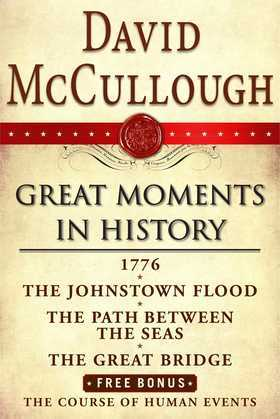 David McCullough Great Moments in History E-book Box Set: 1776, The Johnstown Flood, Path Between the Seas, The Great Bridge, The Course of Human Even