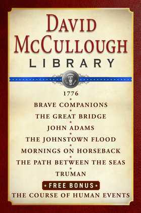 David McCullough Library E-book Box Set: 1776, Brave Companions, The Great Bridge, John Adams, The Johnstown Flood, Mornings on Horseback, Path Betwee