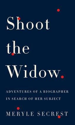 Shoot the Widow: Adventures of a Biographer in Search of Her Subject