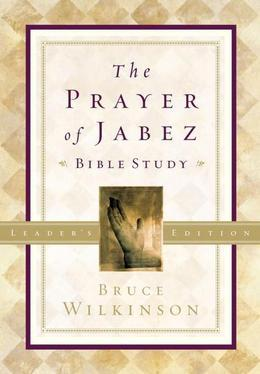 The Prayer of Jabez Bible Study Leader's Edition: Breaking Through to the Blessed Life