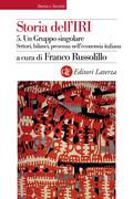 Storia dell'IRI. 5. Un Gruppo singolare. Settori, bilanci, presenza nell'economia italiana