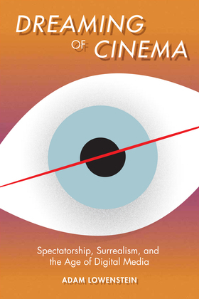 Dreaming of Cinema: Spectatorship, Surrealism, and the Age of Digital Media