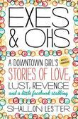 Exes and Ohs: A Downtown Girl's (Mostly Awkward) Tales of Love, Lust, Revenge, and a Little Facebook Stalking