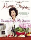 Cooking with My Sisters: One Hundred Years of Family Recipes, from Bari to Big Stone Gap
