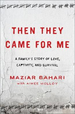 Rosewater: Previously published as Then They Came for Me: A Family's Story of Love, Captivity, and Survival