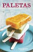 Paletas: Authentic Recipes for Mexican Ice Pops, Shaved Ice &amp; Aguas Frescas