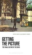 Getting the Picture: The Visual Culture of the News