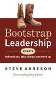 Bootstrap Leadership: 50 Ways to Break Out, Take Charge, and Move Up