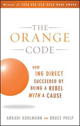 The Orange Code: How ING Direct Succeeded by Being a Rebel with a Cause