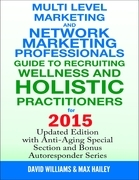 Multi Level Marketing and Network Marketing Professionals Guide to Recruiting Wellness and Holistic Practitioners for 2015