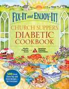 Fix-It and Enjoy-It! Church Suppers Diabetic Cookbook: 500 Great Stove-Top And Oven Recipes-- For Everyone!