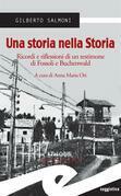 Una storia nella Storia. Ricordi e riflessioni di un testimone di Fossoli e Buchenwald