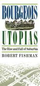 Bourgeois Utopias: The Rise And Fall Of Suburbia