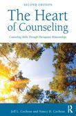 The Heart of Counseling: Essential Skills for Effective Helping: Counseling Skills Through Therapeutic Relationships