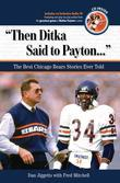 """Then Ditka Said to Payton. . ."": The Best Chicago Bears Stories Ever Told"