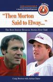 """Then Morton Said to Elway. . ."": The Best Denver Broncos Stories Ever Told"