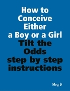 How to Conceive Either a Boy or a Girl - Tilt the Odds