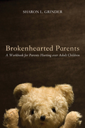 Brokenhearted Parents: A Workbook for Parents Hurting over Adult Children
