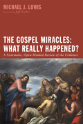 The Gospel Miracles: What Really Happened?: A Systematic, Open-Minded Review of the Evidence