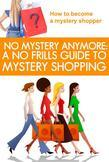 No Mystery Anymore: A No Frills Guide to Mystery Shopping