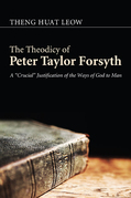 """The Theodicy of Peter Taylor Forsyth: A """"Crucial"""" Justification of the Ways of God to Man"""