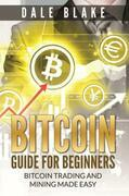 Bitcoin Guide For Beginners: Bitcoin Trading and Mining Made Easy