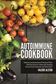 Autoimmune Cookbook: Delicious Autoimmune Protocol Paleo Diet Recipes For Naturally Healing Autoimmune Disease and Disorders