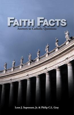 Faith Facts: Answers to Catholic Questions Vol. I