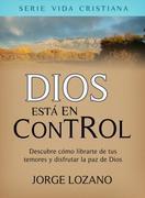 Dios está en Control: Descubre cómo librarte de tus temores y disfrutar la paz de Dios