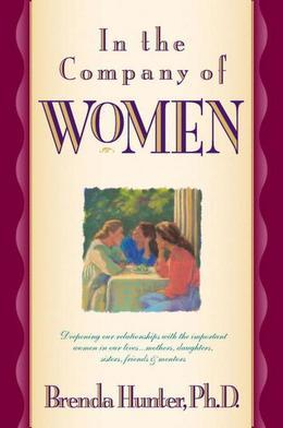 In the Company of Women: Deepening Our Relationships with the Important Women in Our Lives