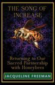 The Song of Increase: Returning to Our Sacred Partnership with Honeybees