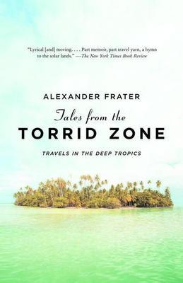 Tales from the Torrid Zone: Travels in the Deep Tropics
