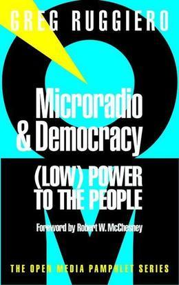 Microradio & Democracy: (Low) Power to the People