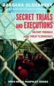 Secret Trials and Executions: Military Tribunals and the Threat to Democracy