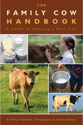 The Family Cow Handbook: A Guide to Keeping a Milk Cow