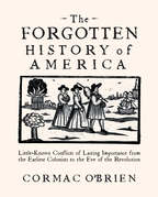 The Forgotten History of America: Little-Known Conflicts of Lasting Importance from the Earliest Colonists to the Eve of the Revolutio