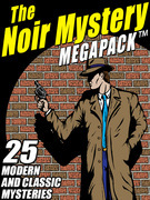 The Noir Mystery MEGAPACK ™: 25 Modern and Classic Mysteries