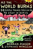 As the World Burns: 50 Simple Things You Can Do to Stay in Denial-A Graphic Novel