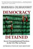 Democracy Detained: Secret Unconstitutional Practices in the U.S. War on Terror
