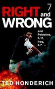 Right & Wrong & Palestine: and Palestine, 9-11, Iraq, 7-7. . .