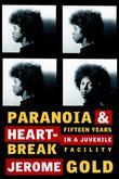 Paranoia &amp; Heartbreak: Fifteen Years in a Juvenile Facility